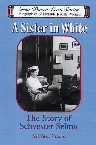 9781568711867: A Sister in White: The Story of Schvester Selma (Great Women, Great Stories : Biographies of Notable Jewish Women)