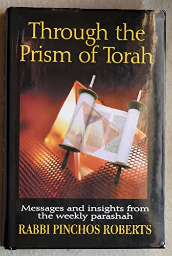 Through the prism of Torah: Messages and insights from the weekly parashah: Pinchos Roberts