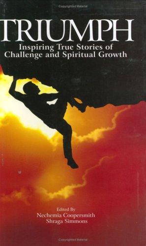 Triumph: Inspiring True Stories of Challenge and Spiritual Growth: Nechamia Coopersmith and Shraga ...