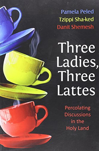 9781568715797: Three Ladies, Three Lattes: Percolating Discussions in the Holy Land