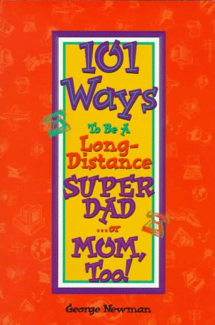 9781568751887: 101 Ways to Be a Long-Distance Super-Dad ---Or Mom, Too!