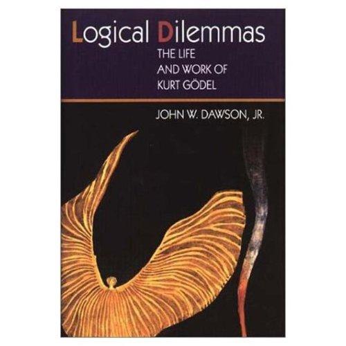 9781568810256: Logical Dilemmas: The Life and Work of Kurt Gödel