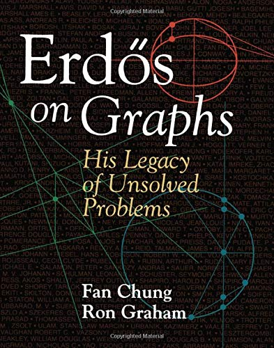 Erdös on Graphs: His Legacy of Unsolved Problems: Chung, Fan; Graham, Ron