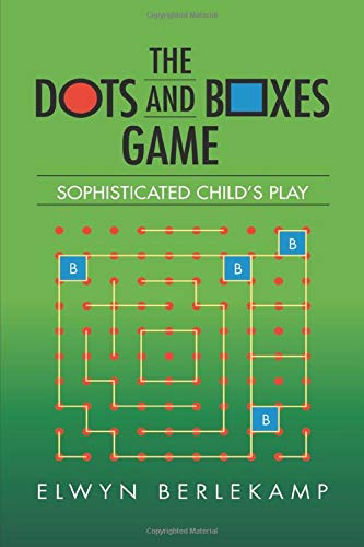 The Dots-And-Boxes Game: Sophisticated Child's Play: Berlekamp, Elwyn R.