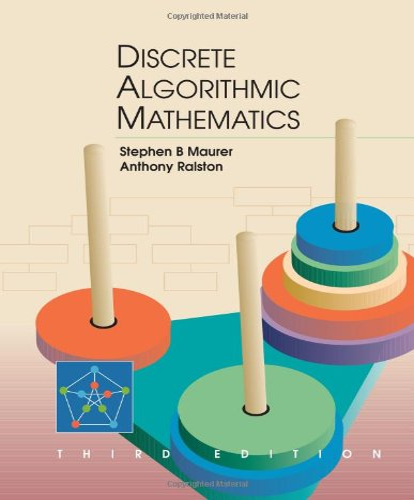 Discrete Algorithmic Mathematics, Third Edition: Stephen B. Maurer; Anthony Ralston
