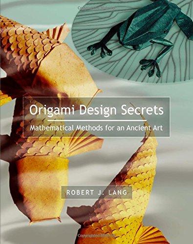 Origami Design Secrets: Mathematical Methods for an Ancient Art: Lang, Robert J.
