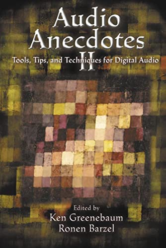 Audio Anecdotes II: Tools, Tips, and Techniques for Digital Audio: Greenebaum, Ken
