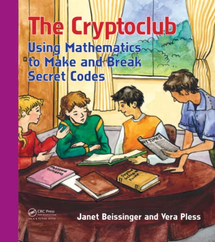 The Cryptoclub: Using Mathematics to Make and: Beissinger, Janet; Pless,