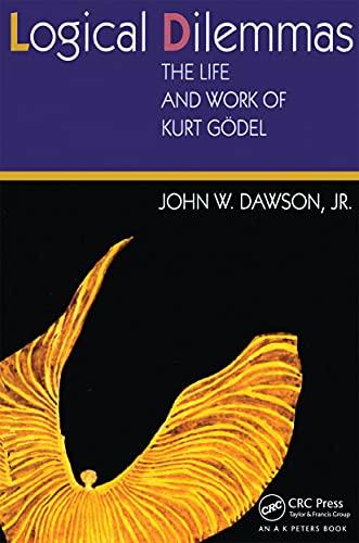 9781568812564: Logical Dilemmas: The Life and Work of Kurt Gödel
