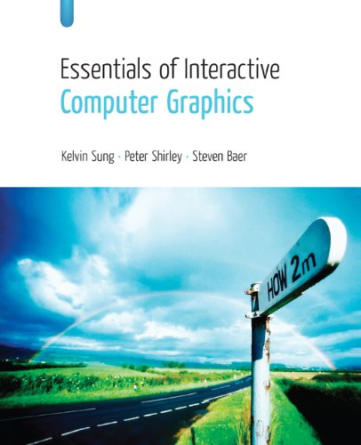 Essentials of Interactive Computer Graphics: Concepts and: Kelvin Sung; Peter