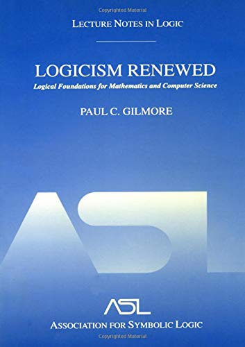 9781568812762: Logicism Renewed: Logical Foundations for Mathematics And Computer Science, Lecture Notes in Logic, 23