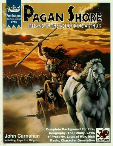 Pagan Shore/Ireland in the Age of King Arthur (Pendragon Roleplaying Adventure): Carnahan, ...