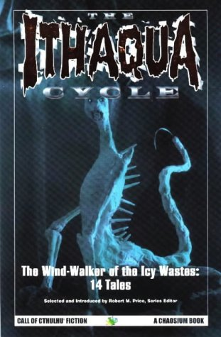 THE ITHAQUA CYCLE Call of Cthulhu Fiction: Price, Robert M. , editor