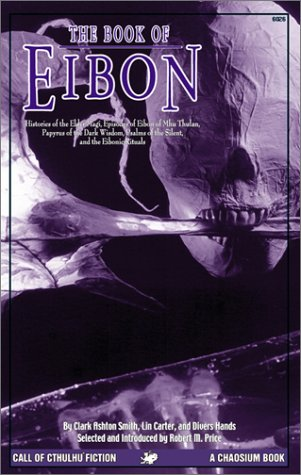 9781568821290: The Book of Eibon: Histories of the Elder Magi, Episodes of Eibon of Mhu Thulan, the Papyrus of the Dark Wisdom, Psalms of the Silent and the Eibonic Rituals (Call of Cthulhu Fiction)