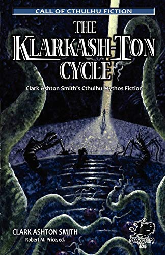 9781568821603: The Klarkash-Ton Cycle: The Lovecraftian Fiction of Clark Ashton Smith (Chaosium Fiction) (Call of Cthulhu Fiction)