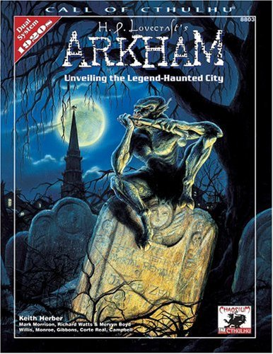 H.P. Lovecraft's Arkham: Unveiling the Legend-Haunted City (Call of Cthulhu Horror Roleplaying, Chaosium # 8803) (1568821654) by Keith Herber; et al.
