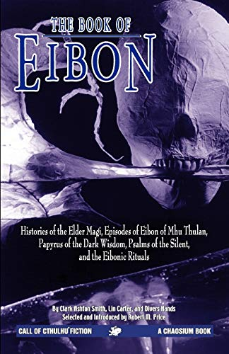 9781568821931: The Book of Eibon: Histories of the Elder Magi, Episodes of Eibon of Mhu Thulan, the Papyrus of the Dark Wisdom, Psalms of the Silent, and the Eibonic Rituals
