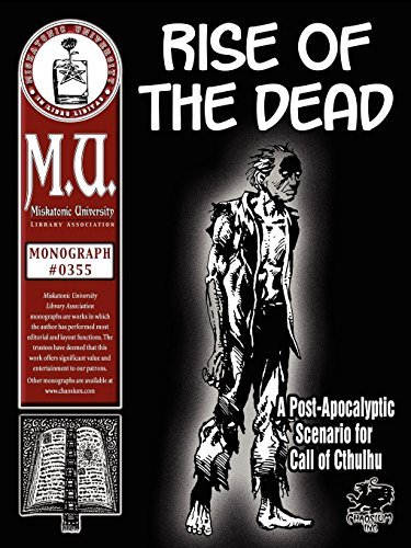 Rise of the Dead: A Post-Apocalyptic Scenario for Call of Cthulhu (M.U. Library Assn. monograph, ...