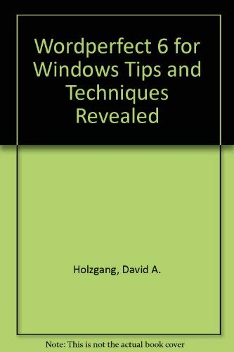Wordperfect 6 for Windows Tips & Techniques Revealed (1568842023) by David A. Holzgang; Roger C. Parker