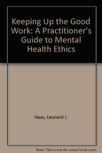 9781568870724: Keeping Up the Good Work: A Practitioner's Guide to Mental Health Ethics, 3rd Edition