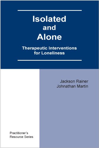 Isolated and Alone: Therapeutic Interventions for Loneliness (Practitioner's Resource): Jackson...