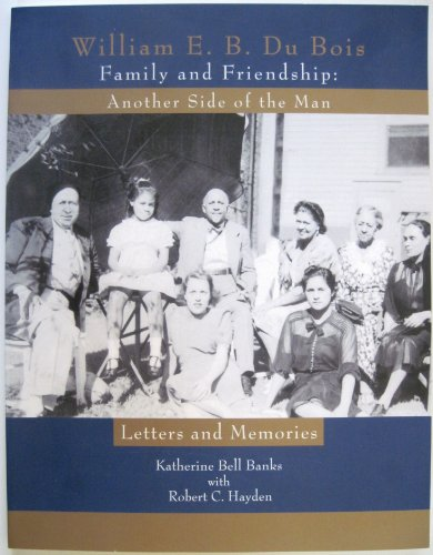 William E.B. Du Bois Family and Friendship: Another Side of the Man--Letters and Memories: Banks, ...