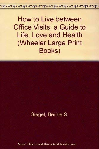 9781568950341: How to Live Between Office Visits: A Guide to Life, Love and Health (Wheeler Large Print Book)