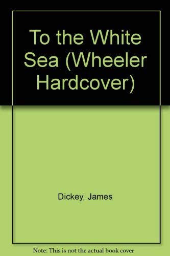 9781568950464: To the White Sea (Wheeler Hardcover)