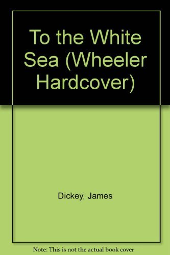 To the White Sea (1568950462) by Dickey, James