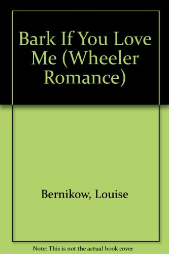 9781568951751: Bark If You Love ME: A Woman-Meets-Dog Story (Wheeler Romance)