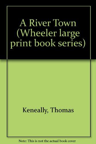A River Town: Thomas Keneally