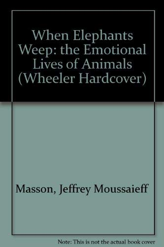 9781568952673: When Elephants Weep: The Emotional Lives of Animals