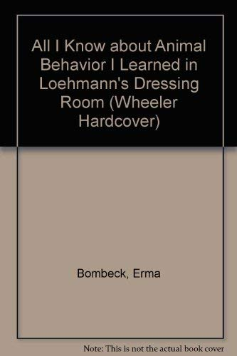 9781568952857: All I Know about Animal Behavior I Learned in Loehmann's Dressing Room (Wheeler Hardcover)