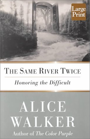 The Same River Twice: Honoring the Difficult: Walker, Alice