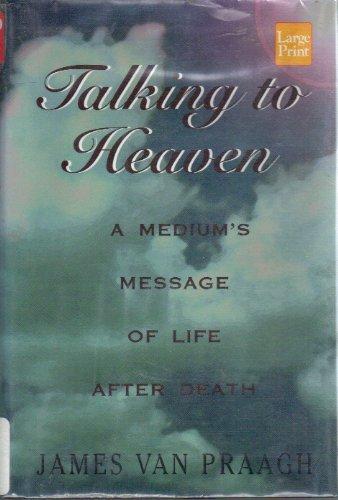 Talking to Heaven: A Medium's Message of: Van Praagh, James