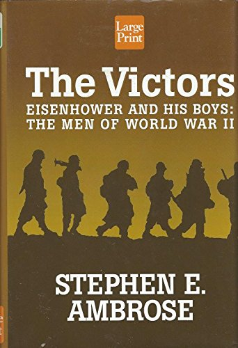 9781568956367: The Victors: Eisenhower and His Boys : The Men of World War II (Wheeler Hardcover)