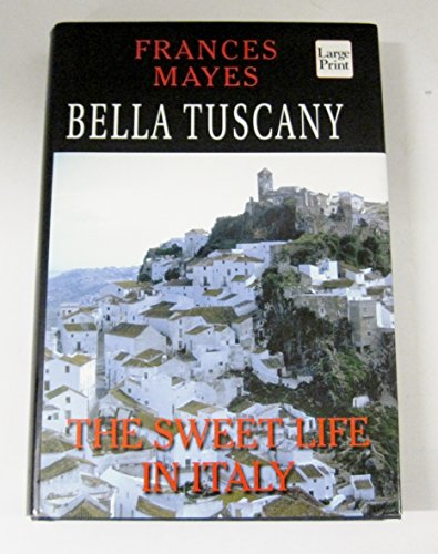 9781568957371: Bella Tuscany: The Sweet Life in Italy