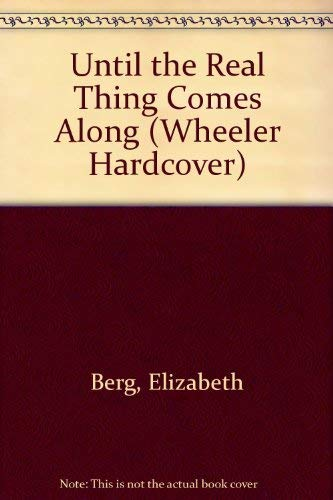9781568957647: Until the Real Thing Comes Along (Wheeler Hardcover)