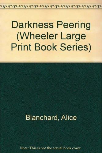 Darkness Peering: Blanchard, Alice