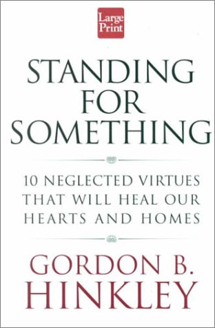 9781568959245: Standing for Something: 10 Neglected Virtues That Will Heal Our Hearts and Homes