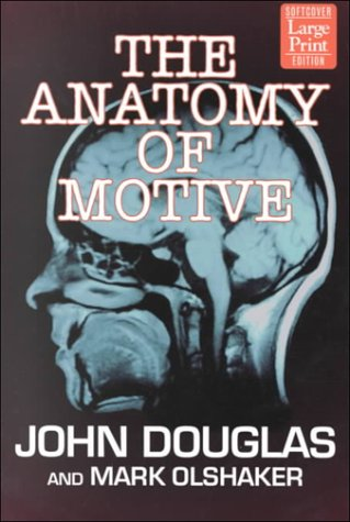 9781568959269: The Anatomy of Motive: The Fbi's Legendary Mindhunter Explores the Key to Understanding and Catching Violent Criminals (Wheeler Large Print Book Series)