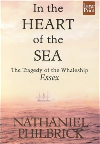 In the Heart of the Sea: The Tragedy of the Whaleship Essex: Philbrick, Nathaniel