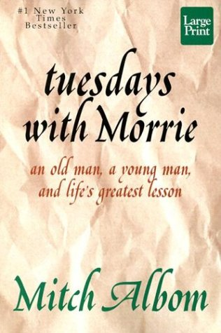 Tuesdays With Morrie : An Old Man, a Young Man, and Lifes Greatest Lesson (Large Print)