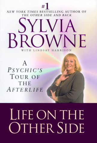 Life on the Other Side: A Psychic's: Browne, Sylvia