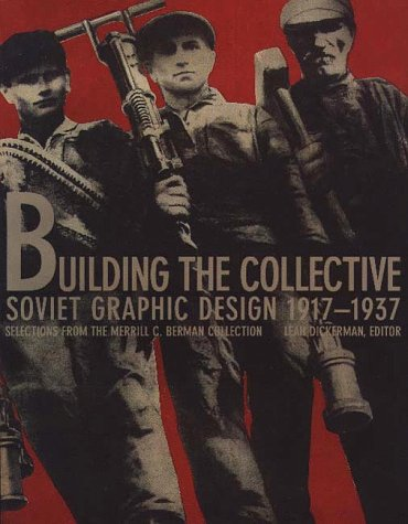 Building The Collective : Soviet Graphic Design 1917-1937 Selections from the Merrill C. Berman ...