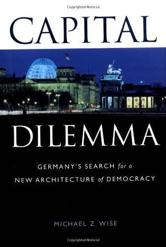 9781568981345: Capital Dilemma: Germany's Search for a New Architecture of Democracy
