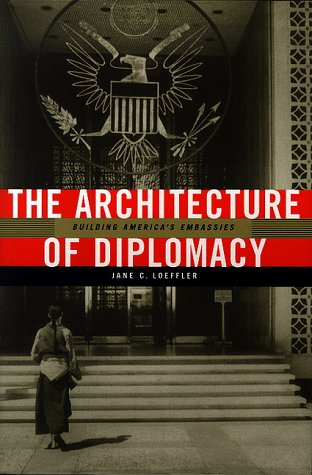9781568981383: The Architecture of Diplomacy: Building America's Embassies (ADST-DACOR Diplomats & Diplomacy)