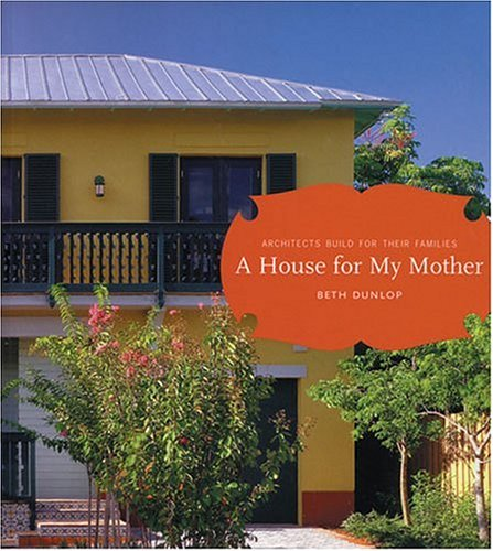 9781568981734: House for My Mother: Architects Build for their Families