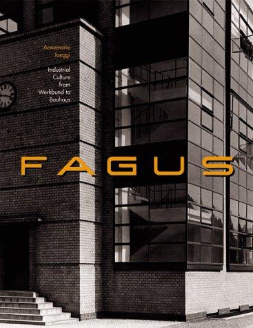 Fagus : industrial culture from Werkbund to Bauhaus.: Jaeggi, Annemarie.