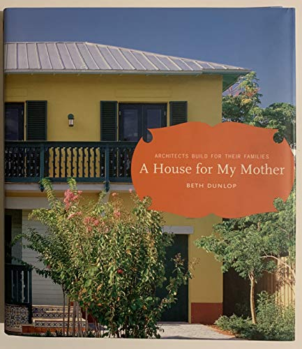 9781568981925: A House for My Mother: Architects Build for Their Families